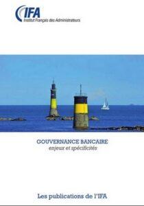 Rapport de l'IFA : Gouvernance bancaire : enjeux et spécificités - 2019